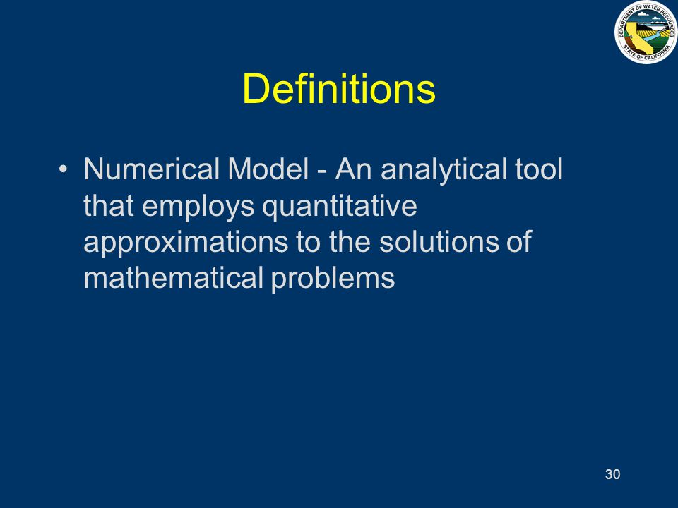 30 Definitions Numerical Model - An analytical tool that employs quantitative approximations to the solutions of mathematical problems