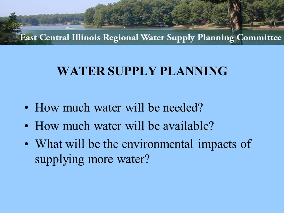 WATER SUPPLY PLANNING How much water will be needed.