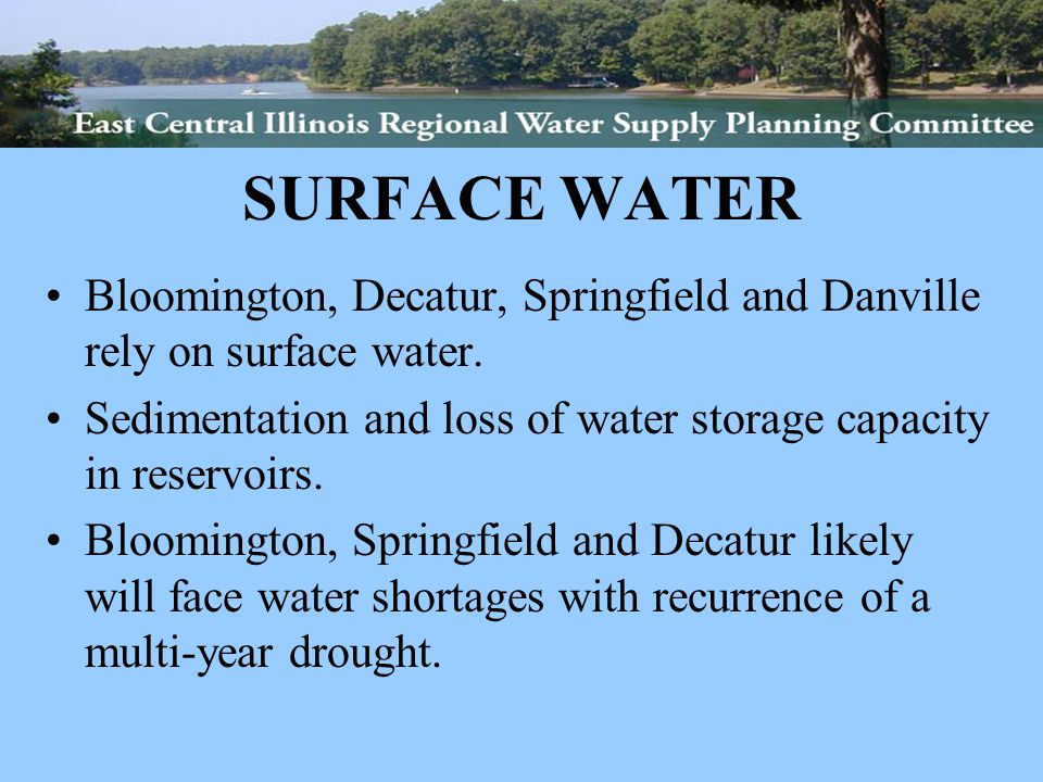 SURFACE WATER Bloomington, Decatur, Springfield and Danville rely on surface water.