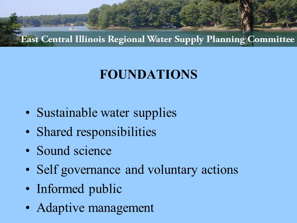 FOUNDATIONS Sustainable water supplies Shared responsibilities Sound science Self governance and voluntary actions Informed public Adaptive management