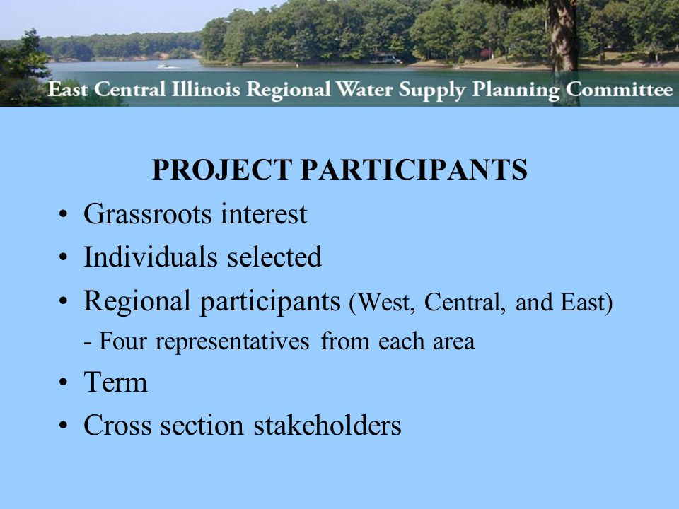 PROJECT PARTICIPANTS Grassroots interest Individuals selected Regional participants (West, Central, and East) - Four representatives from each area Term Cross section stakeholders