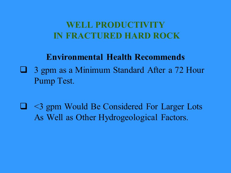 WELL PRODUCTIVITY IN FRACTURED HARD ROCK Environmental Health Recommends 3 gpm as a Minimum Standard After a 72 Hour Pump Test.