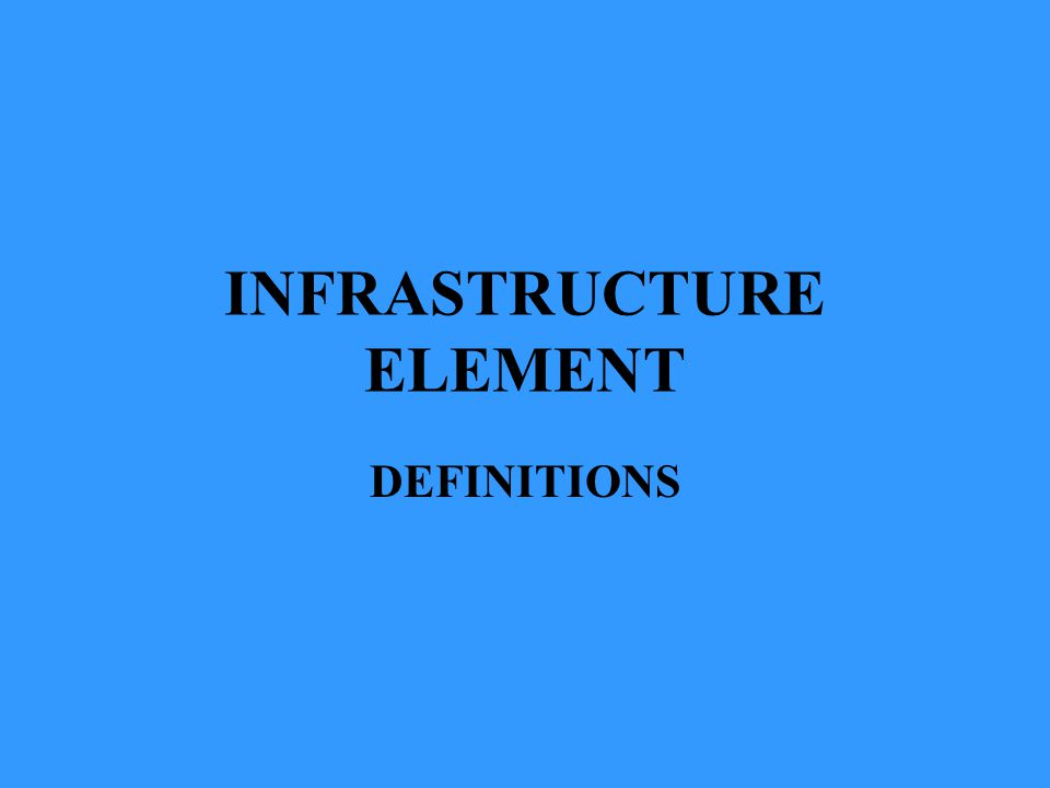INFRASTRUCTURE ELEMENT DEFINITIONS