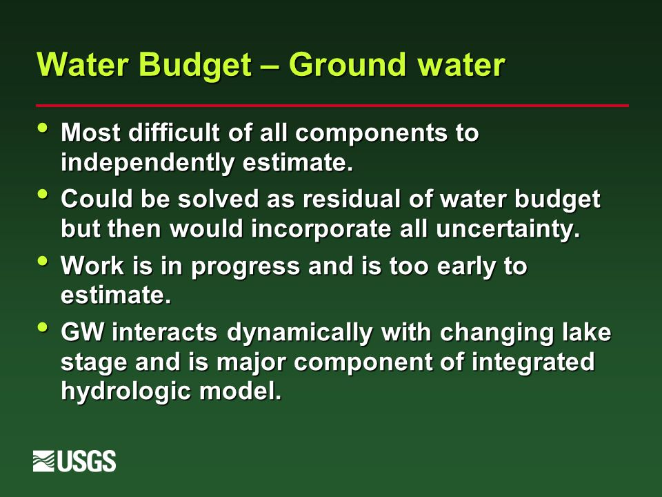 Water Budget – Ground water Most difficult of all components to independently estimate.