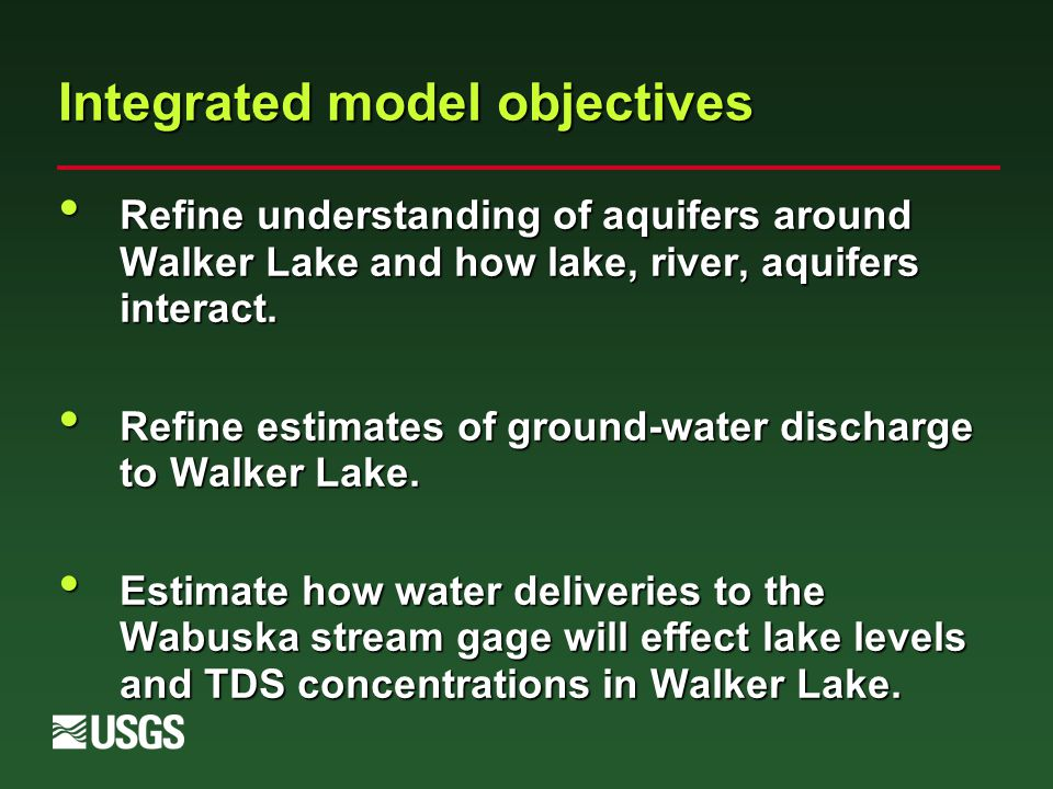 Integrated model objectives Refine understanding of aquifers around Walker Lake and how lake, river, aquifers interact.
