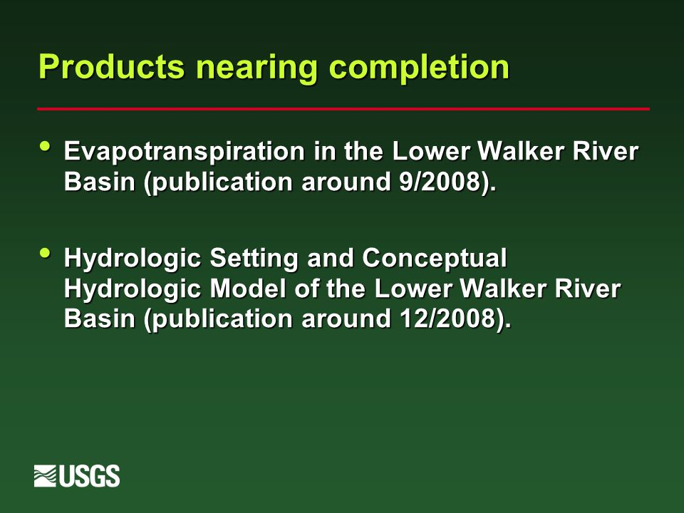 Products nearing completion Evapotranspiration in the Lower Walker River Basin (publication around 9/2008).