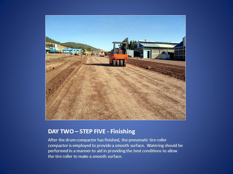 DAY TWO – STEP FIVE - Finishing After the drum compactor has finished, the pneumatic tire roller compactor is employed to provide a smooth surface.