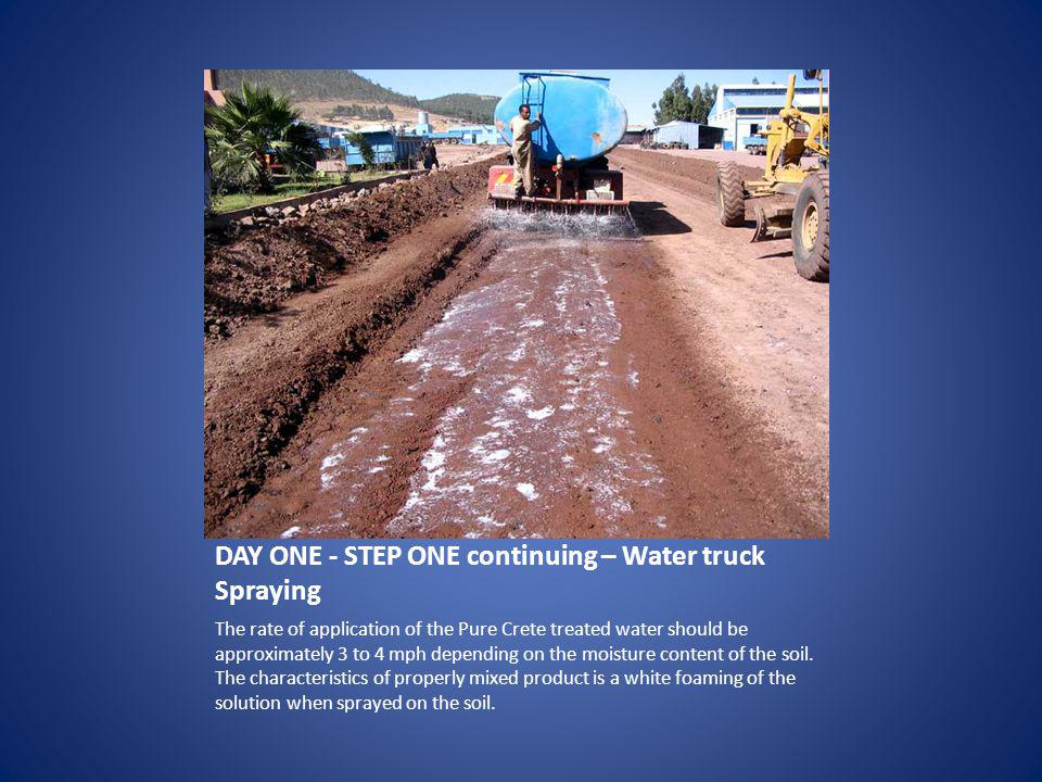 DAY ONE - STEP ONE continuing – Water truck Spraying The rate of application of the Pure Crete treated water should be approximately 3 to 4 mph depending on the moisture content of the soil.
