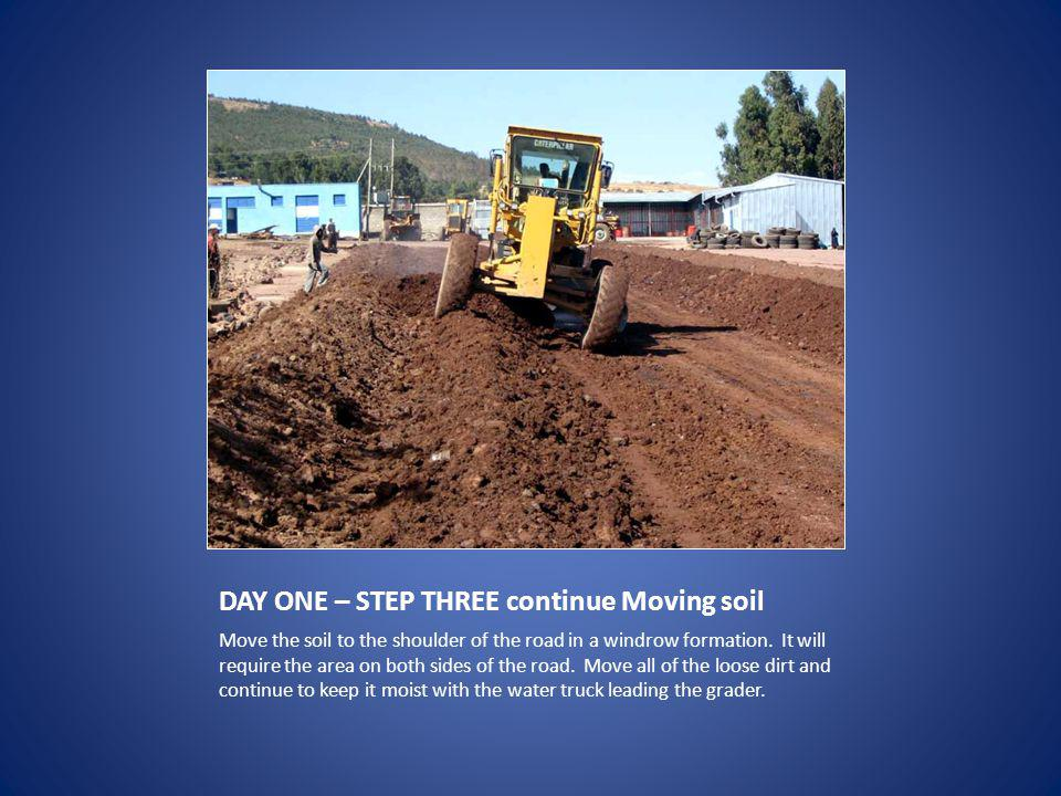 DAY ONE – STEP THREE continue Moving soil Move the soil to the shoulder of the road in a windrow formation.