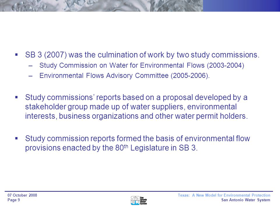 Texas: A New Model for Environmental Protection San Antonio Water System 07 October 2008 Page 9 SB 3 (2007) was the culmination of work by two study commissions.
