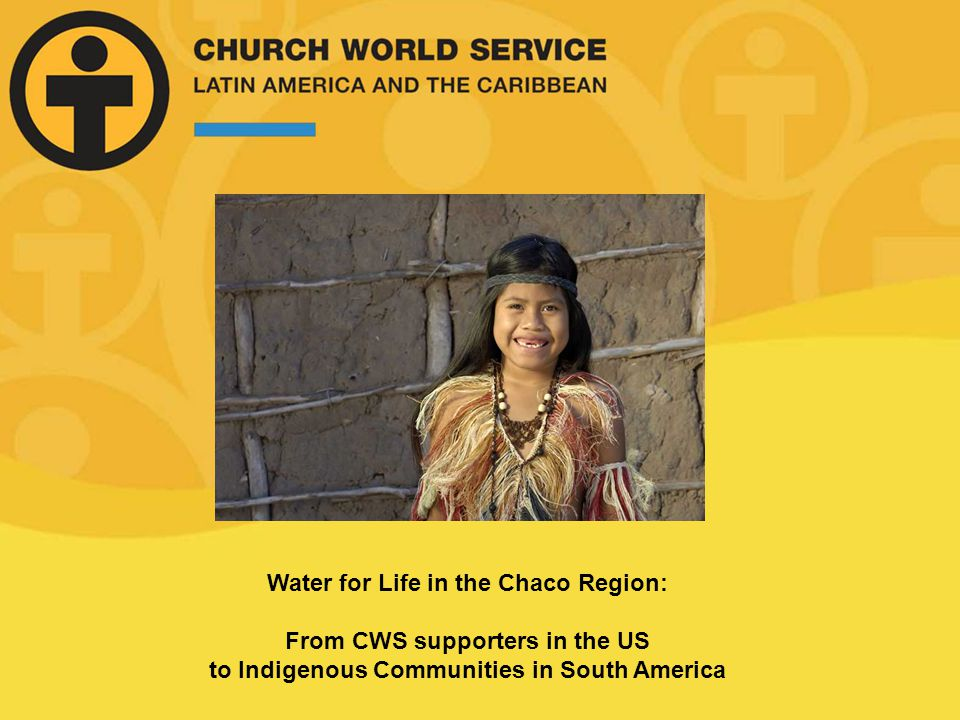 Water for Life in the Chaco Region: From CWS supporters in the US to Indigenous Communities in South America Photo: Paul Jeffrey