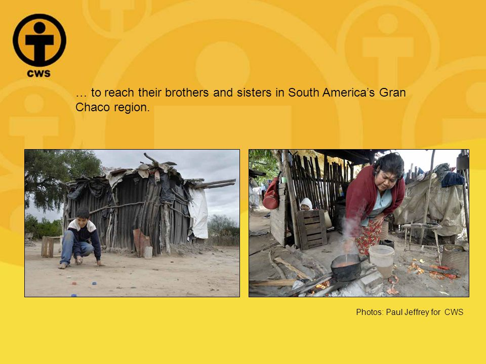… to reach their brothers and sisters in South Americas Gran Chaco region.