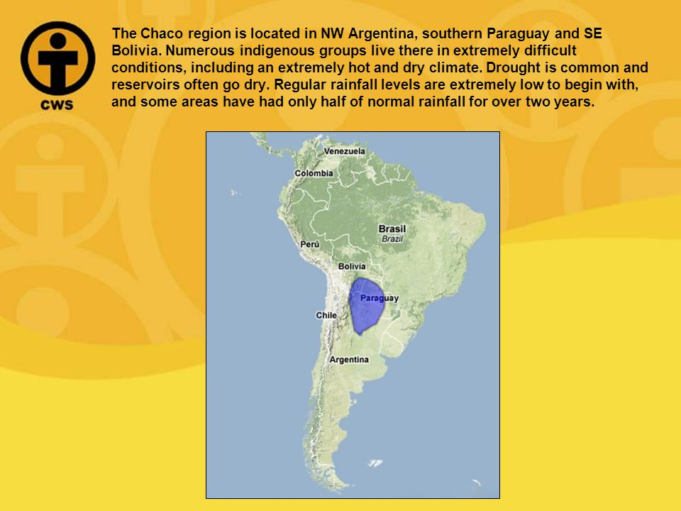 The Chaco region is located in NW Argentina, southern Paraguay and SE Bolivia.