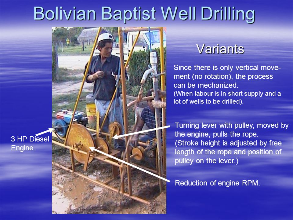 Bolivian Baptist Well Drilling Variants Since there is only vertical move- ment (no rotation), the process can be mechanized.
