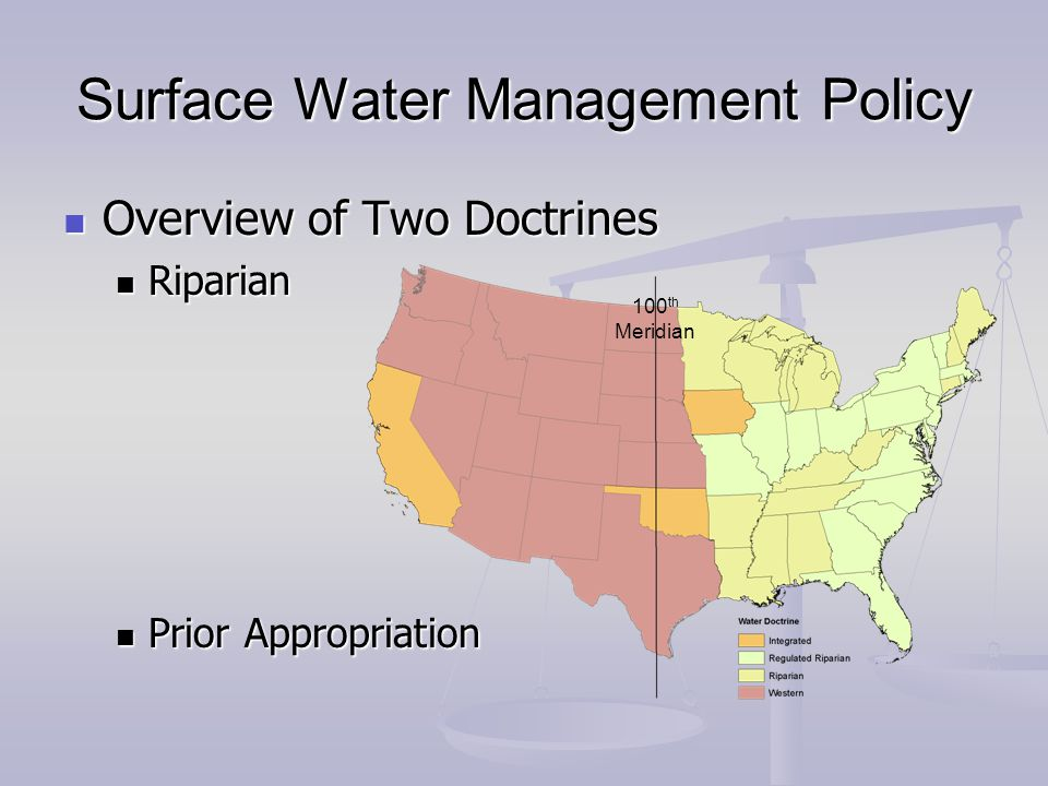 Surface Water Management Policy Overview of Two Doctrines Overview of Two Doctrines Riparian Riparian Prior Appropriation Prior Appropriation 100 th Meridian