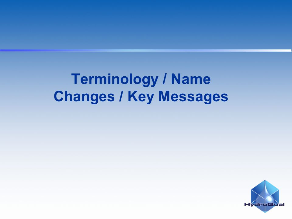 Terminology / Name Changes / Key Messages