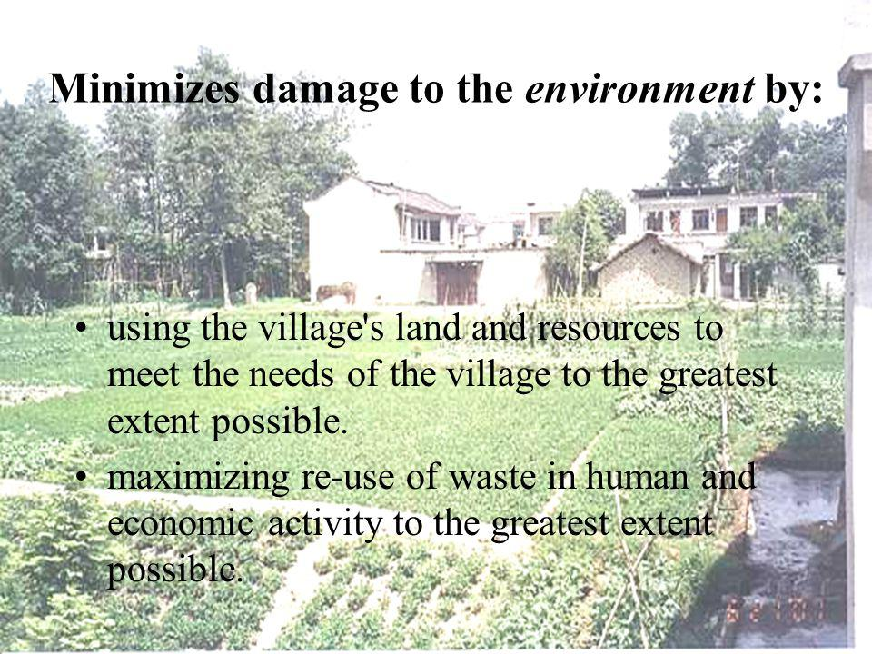Minimizes damage to the environment by: using the village s land and resources to meet the needs of the village to the greatest extent possible.