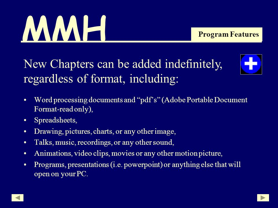 MMH Program Features Word processing documents and pdfs (Adobe Portable Document Format-read only), Spreadsheets, Drawing, pictures, charts, or any other image, Talks, music, recordings, or any other sound, Animations, video clips, movies or any other motion picture, Programs, presentations (i.e.