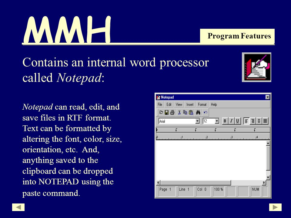 MMH Program Features Notepad can read, edit, and save files in RTF format.