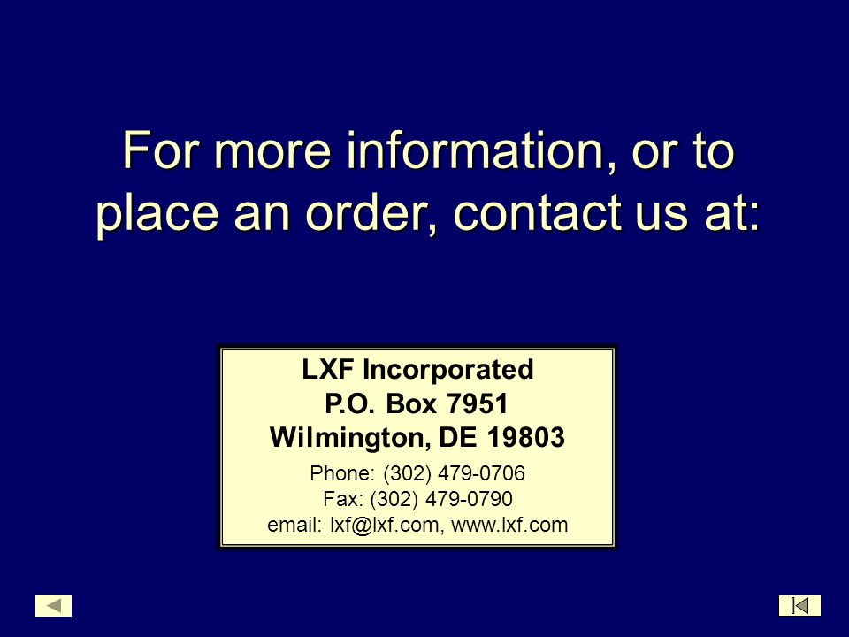 For more information, or to place an order, contact us at: LXF Incorporated P.O.