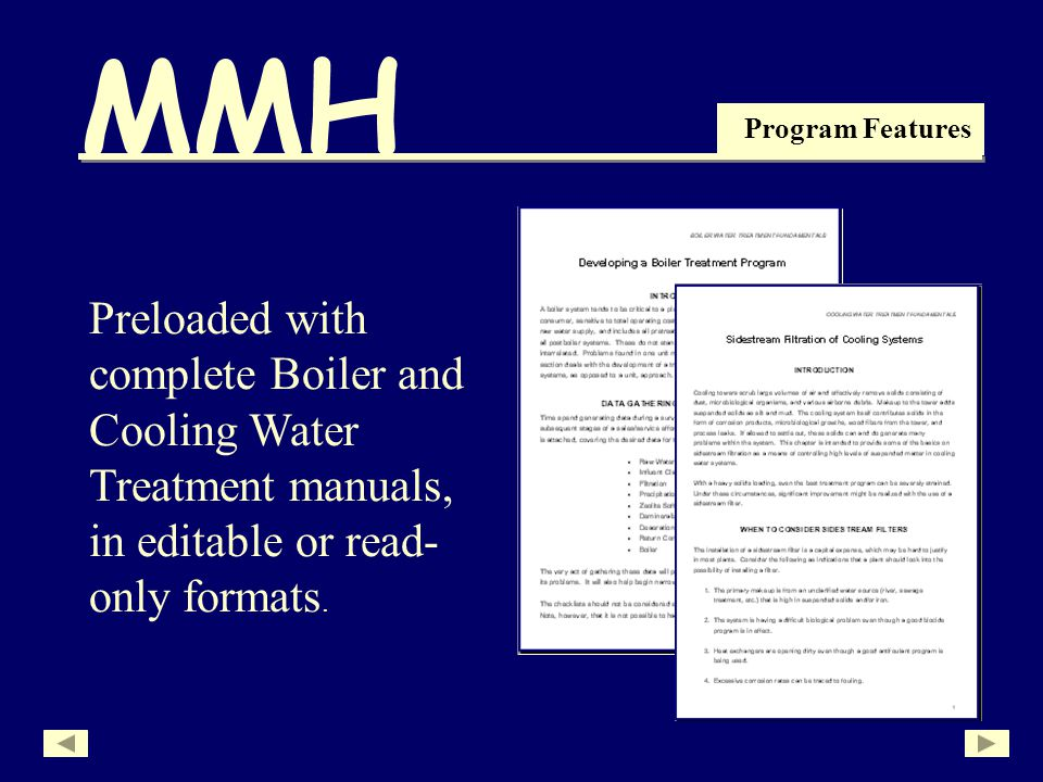 MMH Program Features Preloaded with complete Boiler and Cooling Water Treatment manuals, in editable or read- only formats.
