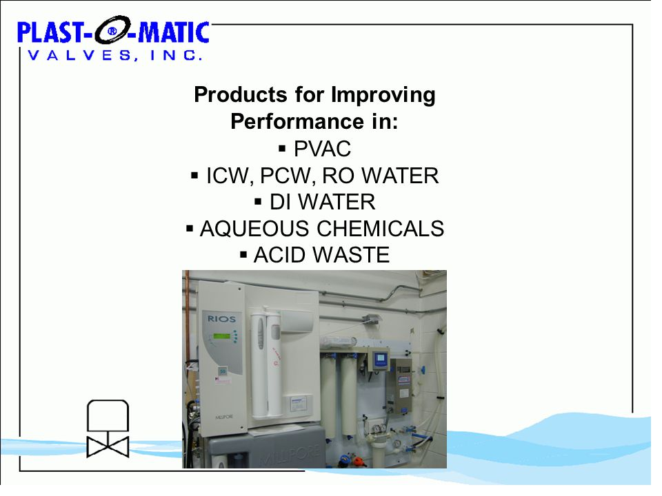 Products for Improving Performance in: PVAC ICW, PCW, RO WATER DI WATER AQUEOUS CHEMICALS ACID WASTE