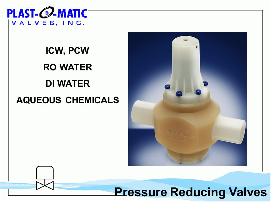 Pressure Reducing Valves ICW, PCW RO WATER DI WATER AQUEOUS CHEMICALS