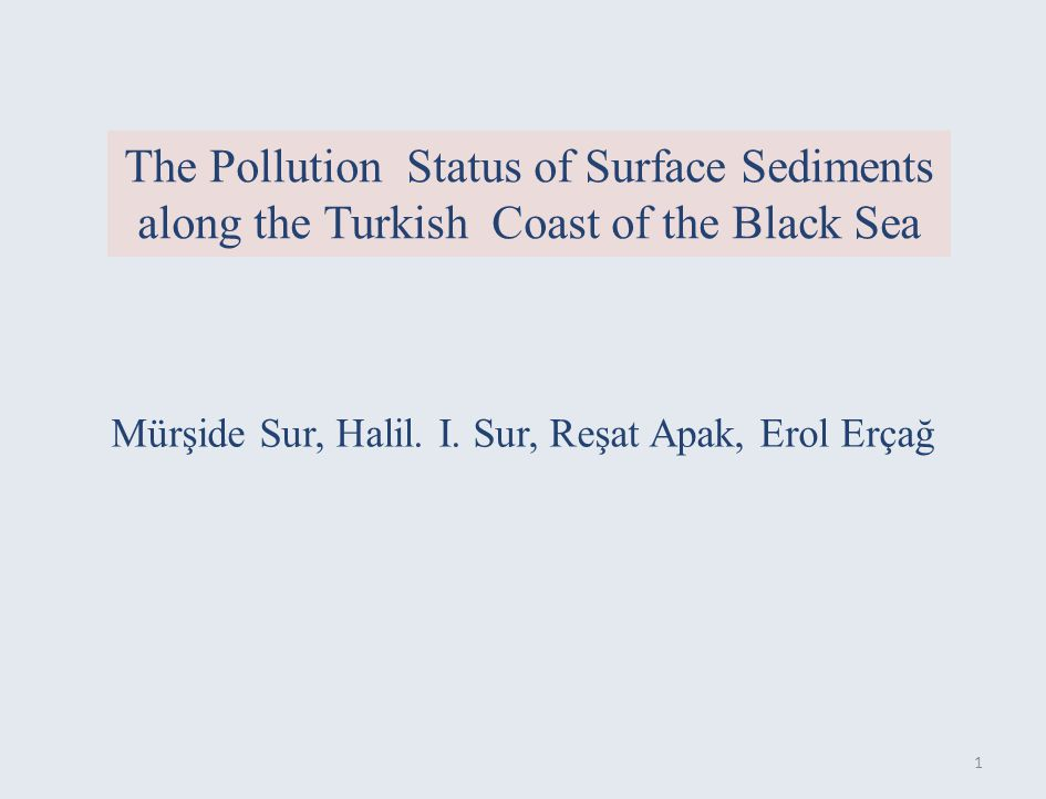The Pollution Status of Surface Sediments along the Turkish Coast of the Black Sea Mürşide Sur, Halil.