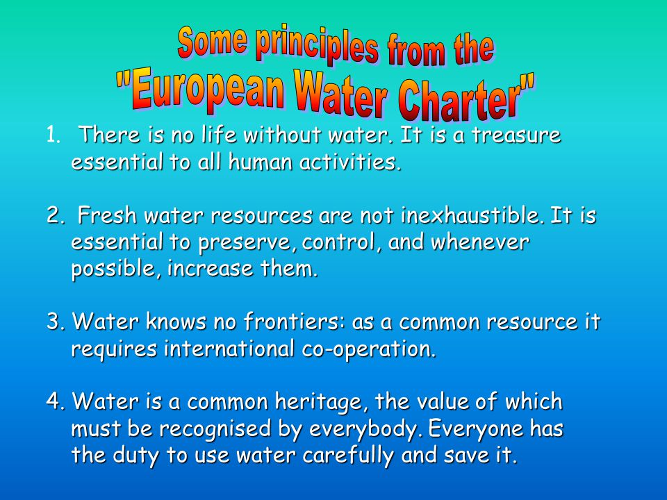 1.There is no life without water. It is a treasure essential to all human activities.