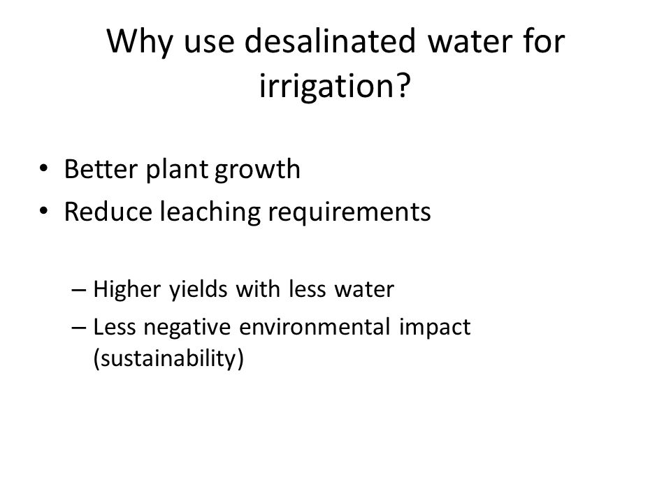 Why use desalinated water for irrigation.