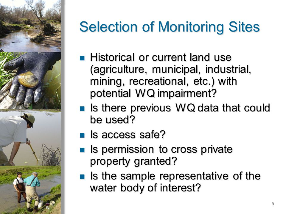 5 Selection of Monitoring Sites Historical or current land use (agriculture, municipal, industrial, mining, recreational, etc.) with potential WQ impairment.