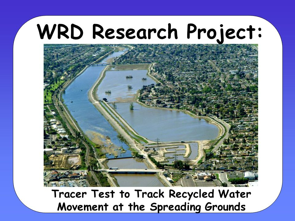 WRD Research Project: Tracer Test to Track Recycled Water Movement at the Spreading Grounds