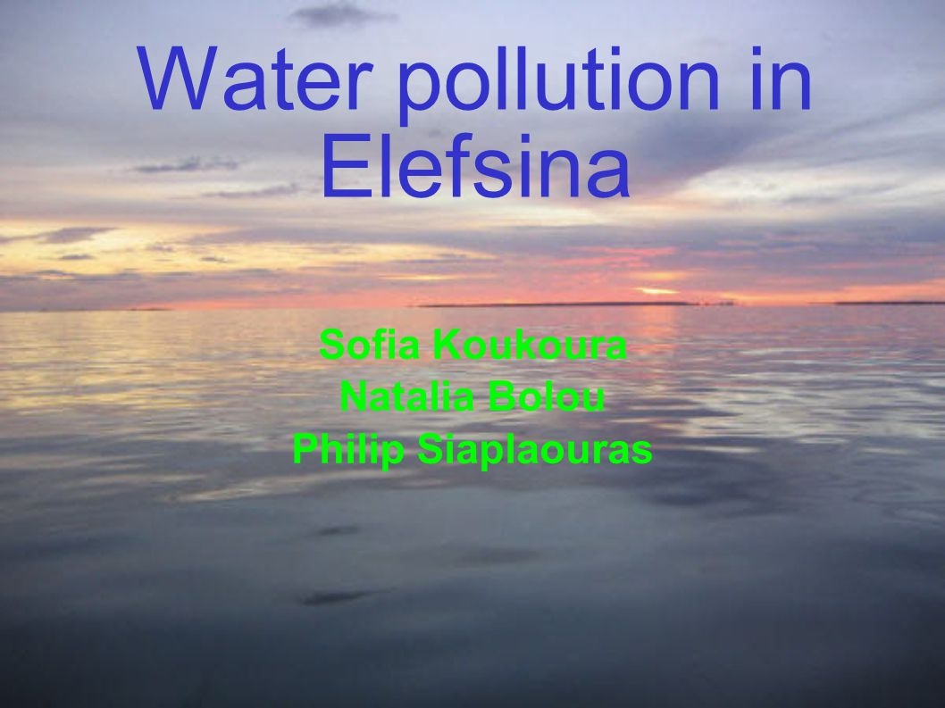 Water pollution in Elefsina Sofia Koukoura Natalia Bolou Philip Siaplaouras