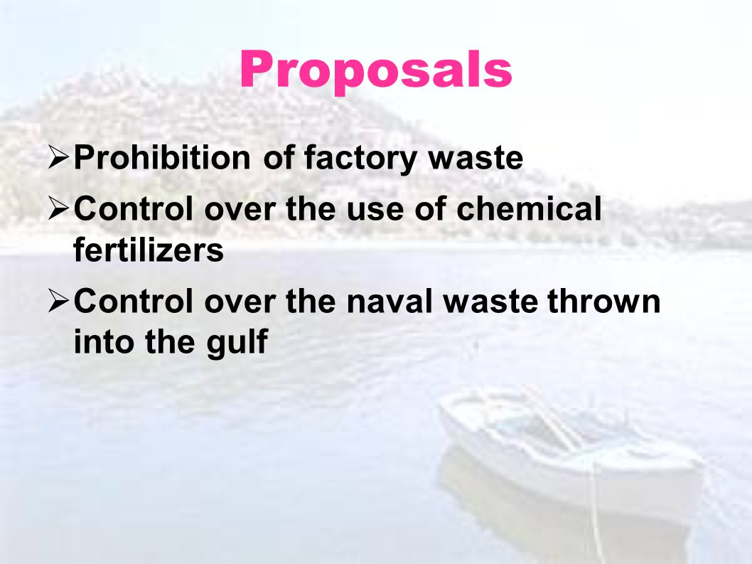Proposals Prohibition of factory waste Control over the use of chemical fertilizers Control over the naval waste thrown into the gulf