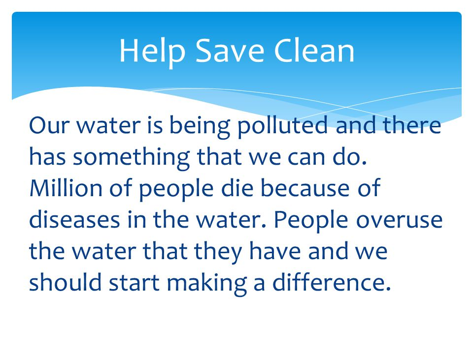 Our water is being polluted and there has something that we can do.
