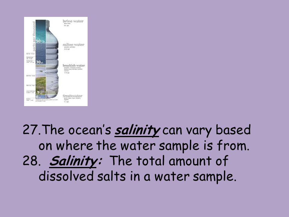 27.The oceans salinity can vary based on where the water sample is from.