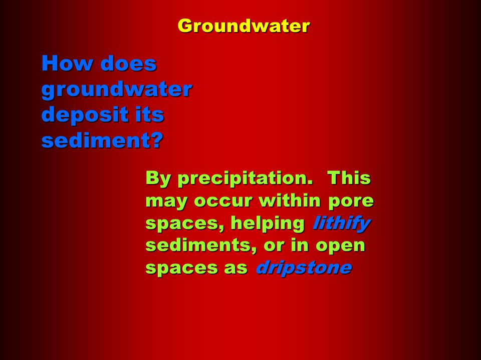 Groundwater How does groundwater deposit its sediment.