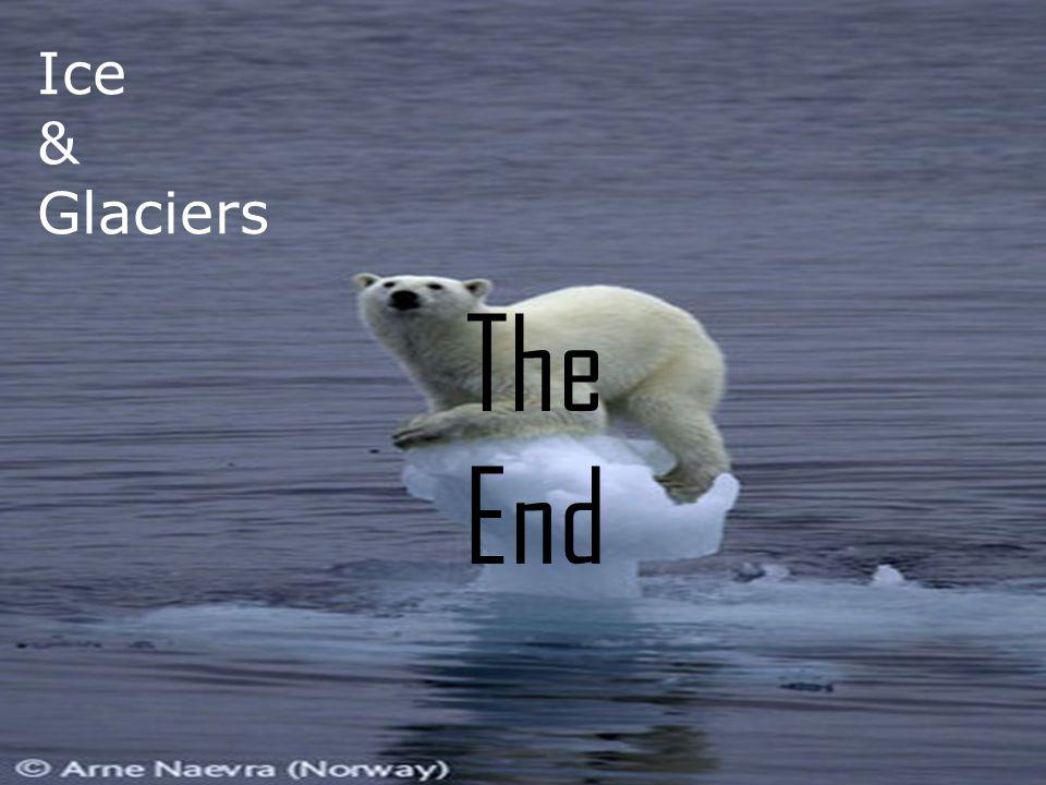Ice & Glaciers The End