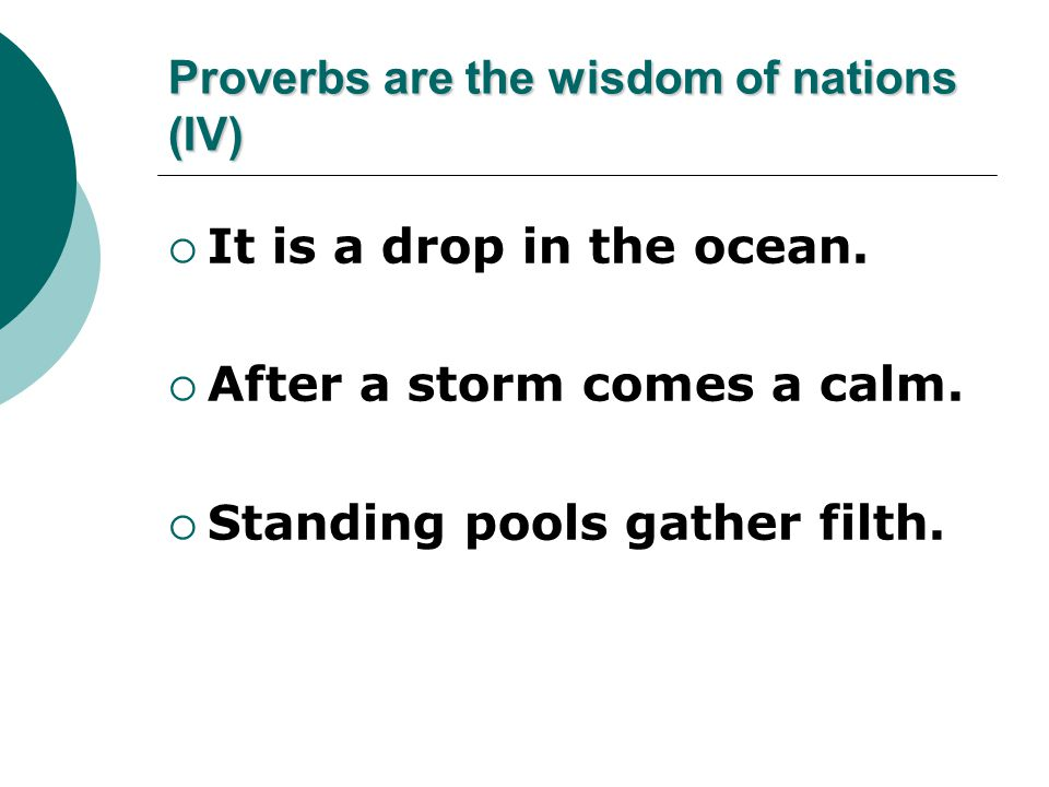 Proverbs are the wisdom of nations (IV) It is a drop in the ocean.