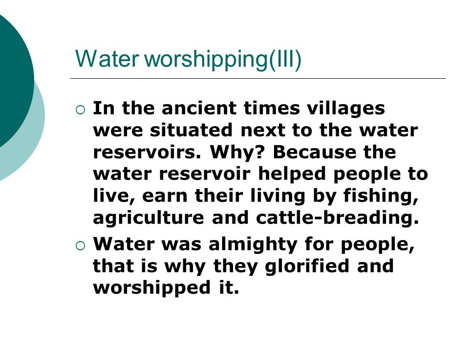 Water worshipping(III) In the ancient times villages were situated next to the water reservoirs.