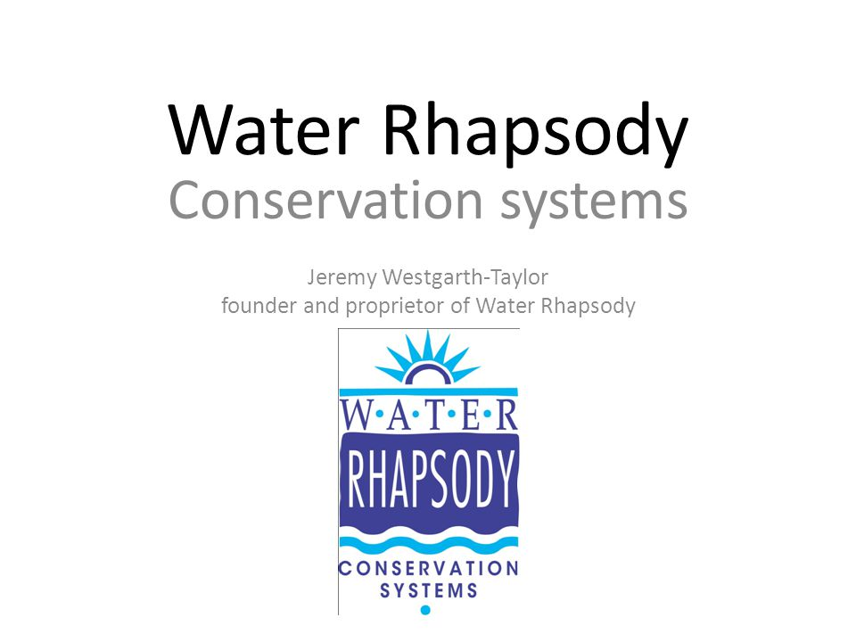 Water Rhapsody Conservation systems Jeremy Westgarth-Taylor founder and proprietor of Water Rhapsody