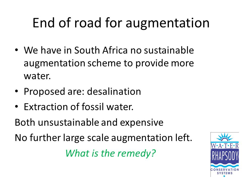 End of road for augmentation We have in South Africa no sustainable augmentation scheme to provide more water.