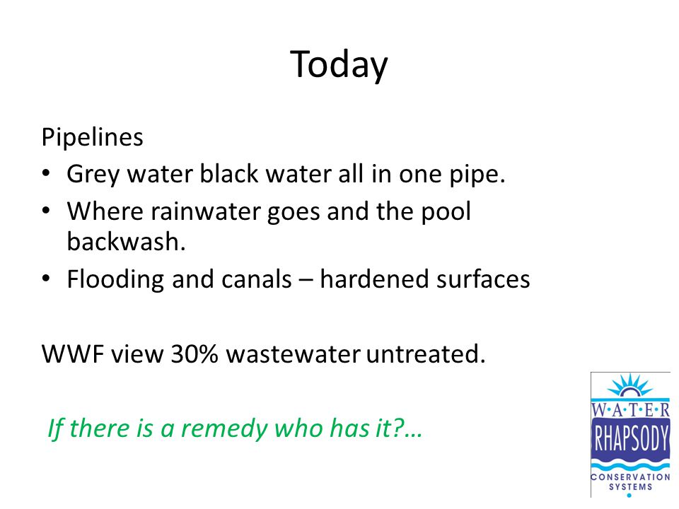 Today Pipelines Grey water black water all in one pipe.