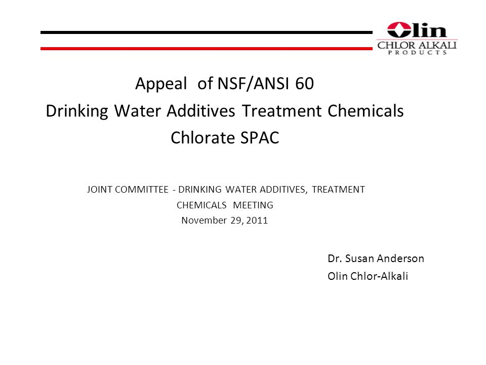 Appeal of NSF/ANSI 60 Drinking Water Additives Treatment Chemicals Chlorate SPAC JOINT COMMITTEE - DRINKING WATER ADDITIVES, TREATMENT CHEMICALS MEETING November 29, 2011 Dr.