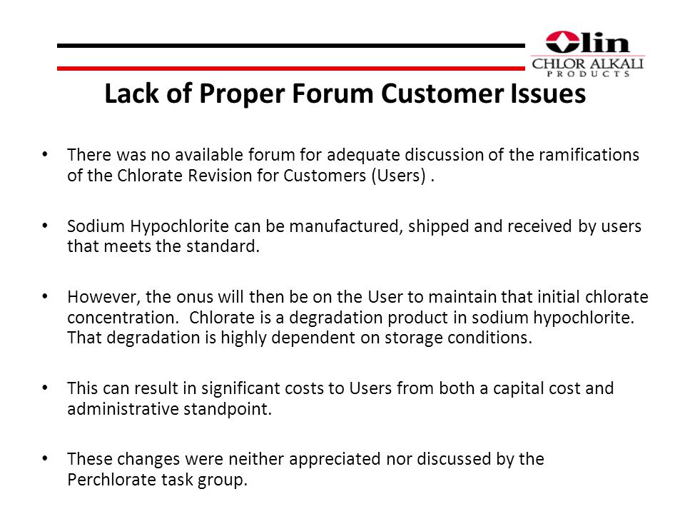 Lack of Proper Forum Customer Issues There was no available forum for adequate discussion of the ramifications of the Chlorate Revision for Customers (Users).