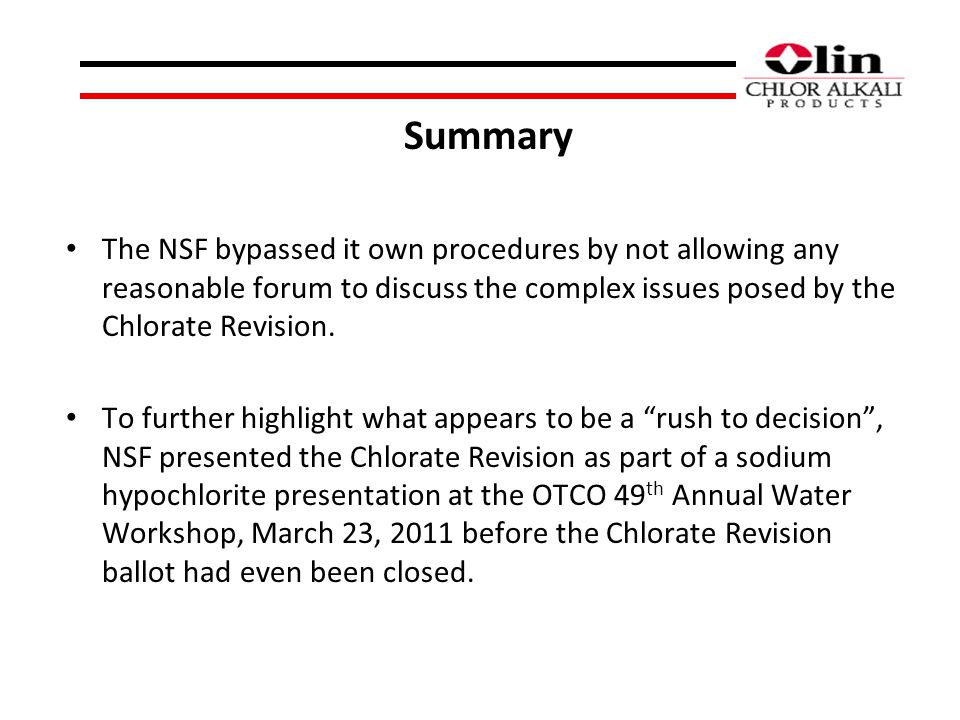 Summary The NSF bypassed it own procedures by not allowing any reasonable forum to discuss the complex issues posed by the Chlorate Revision.