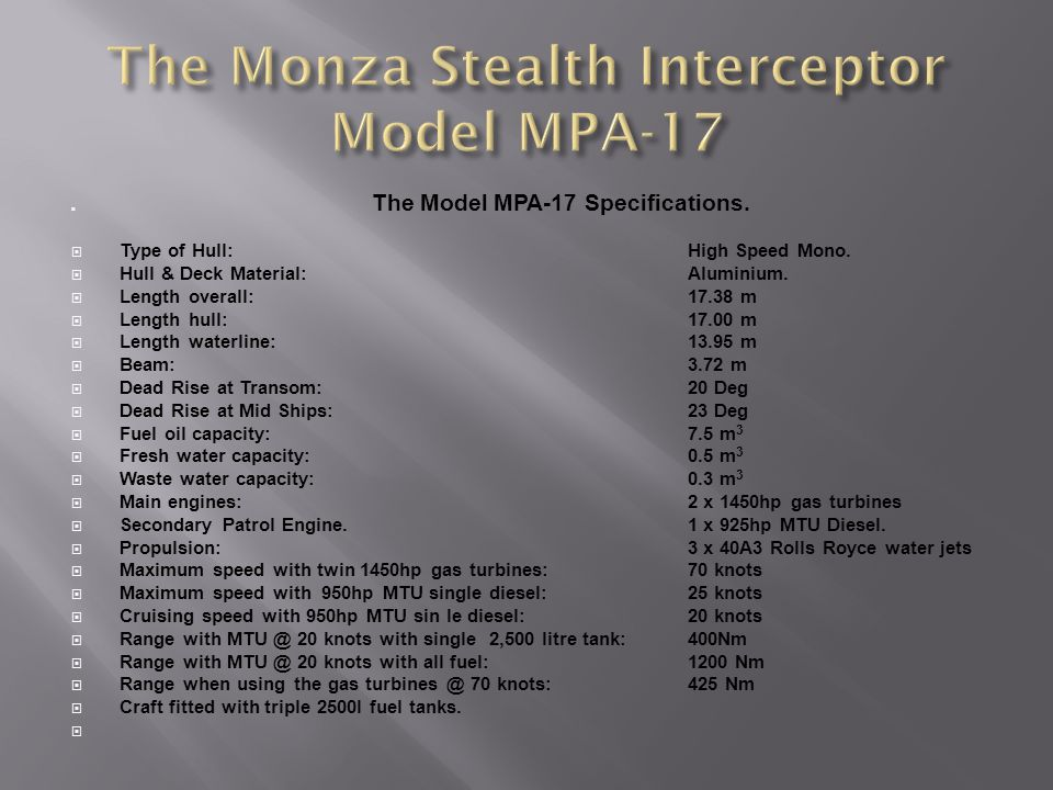 The Model MPA-17 Specifications. Type of Hull: High Speed Mono.