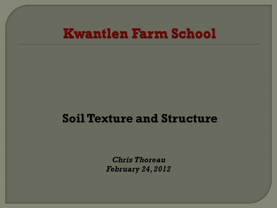 Soil Texture and Structure Chris Thoreau February 24, 2012