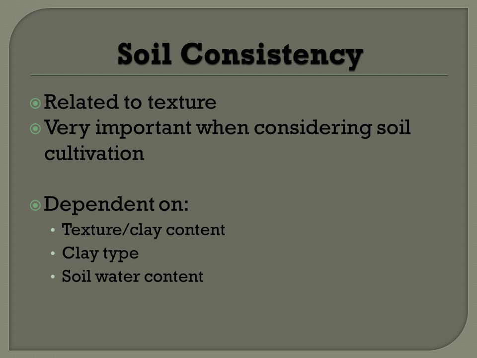 Related to texture Very important when considering soil cultivation Dependent on: Texture/clay content Clay type Soil water content