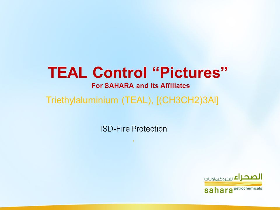 TEAL Control Pictures For SAHARA and Its Affiliates Triethylaluminium (TEAL), [(CH3CH2)3Al] ISD-Fire Protection,